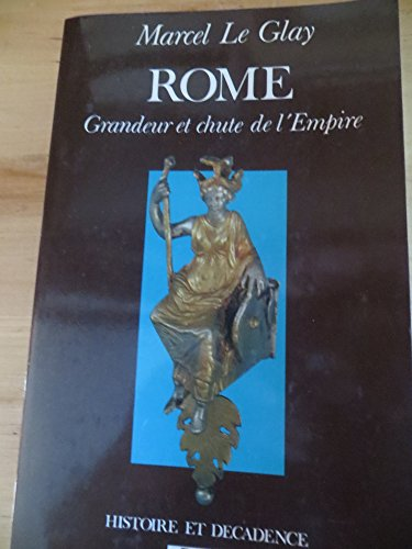 Rome, grandeur et declin de l'Empire (Collection Histoire et decadence) (French Edition) (2262009562) by Marcel Le Glay