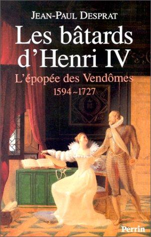 9782262009984: Les batards d'Henri IV: L'epopee des Vendomes, 1594-1727 (French Edition)