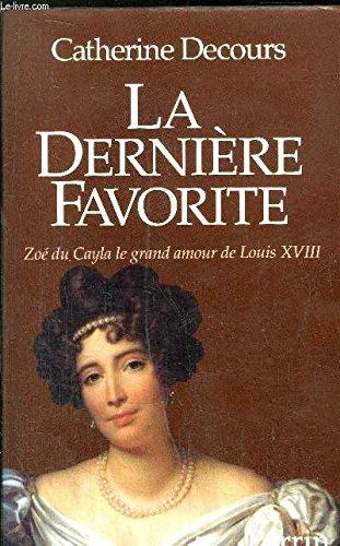 LA DERNIERE FAVORITE: ZOE DU CAYLA: DECOURS, CATHERINE