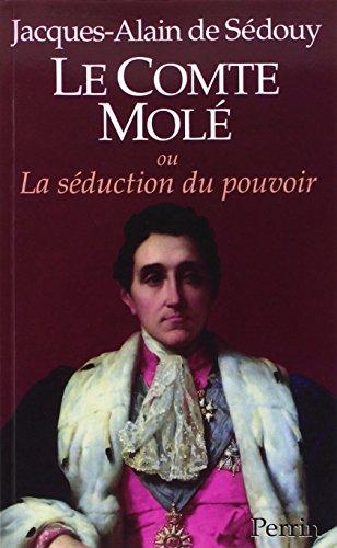 Le comte Mole, ou, La seduction du pouvoir (French Edition): Jacques-Alain de Sedouy