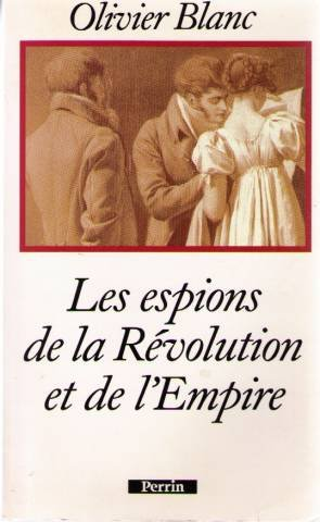 Les espions de la Révolution et de l'Empire (French Edition) (2262011168) by Olivier Blanc