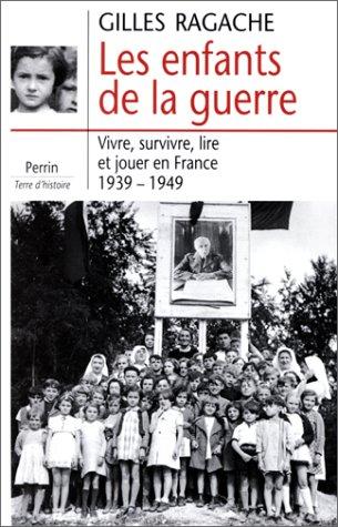 9782262011536: LES ENFANTS DE LA GUERRE. Vivre, survivre, lire et jouer en France, 1939-1949