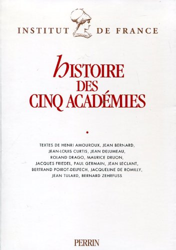 Histoire des cinq academies (2262011583) by Henri Amouroux; Jean Bernard; Jean-Louis Curtis; Jean Delumeau; Roland Drago; Maurice Druon; Jacques Friedel; Paul Germain; Jean Leclant; Bernard...