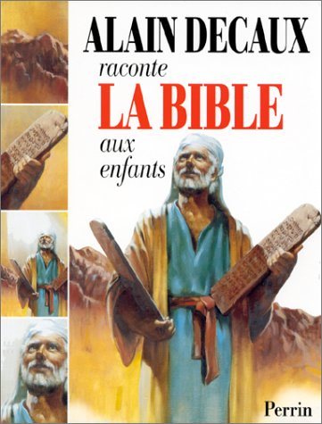 Alain Decaux raconte la Bible aux enfants: Decaux, Alain