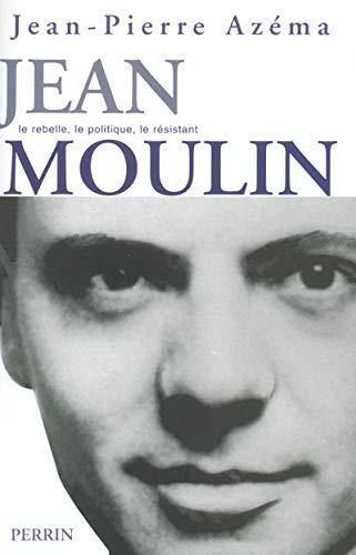 9782262013295: Jean Moulin : Le politique, le rebelle, le résistant