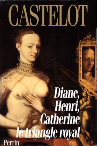 9782262013493: Diane, Henri, Catherine: Le triangle royal (French Edition)