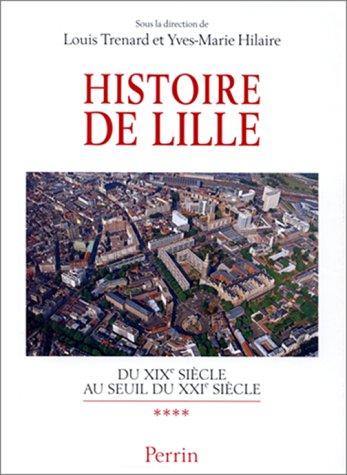 Histoire de Lille (Volume 4 : du XIXè siècle au seuil du XXIè siècle): ...