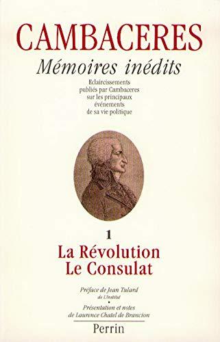 9782262015954: Mémoires inédits de Cambacérès : éclaircissements publiés par Cambaceres sur les principaux événements de sa vie politique. Tome 1 : La Révolution et le Consulat