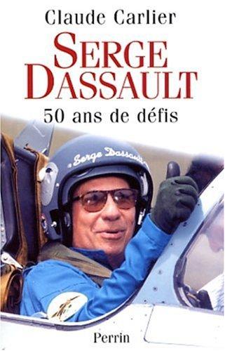Serge Dassault. 50 ans de défis (Hors: Claude Carlier