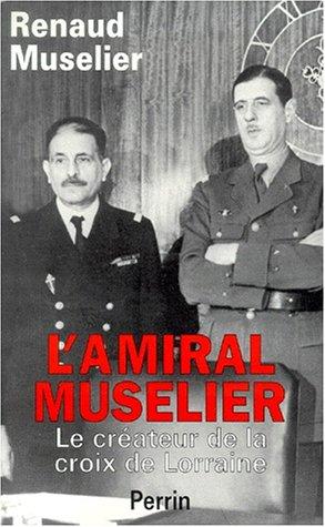 L'amiral Muselier: 1882-1965 : le cre�ateur de la croix de Lorraine (French Edition): ...