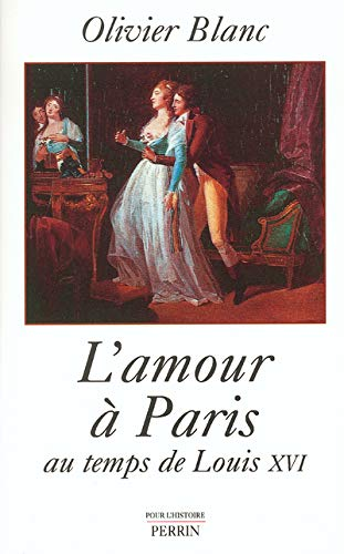 9782262017163: L'amour à Paris au temps de Louis XVI (Pour l'histoire)