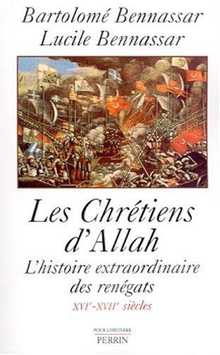 9782262017767: Les chrétiens d'Allah - L'histoire extraordinaire des renègats XVIè-XVIIè siècles.