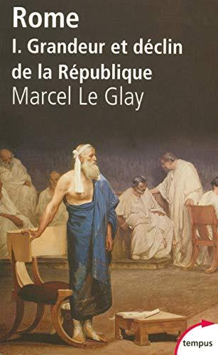 Rome: Tome 1, Grandeur et déclin de la République (French edition) (2262018979) by Marcel Le Glay