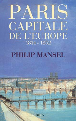 Paris, capitale de l'Europe, 1814-1852. Traduction de l'anglais par Paul CHEMLA.: MANSEL ...