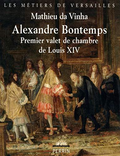 9782262020729: Alexandre Bontemps : Premier valet de chambre de Louis XIV (Les metiers de versailles)