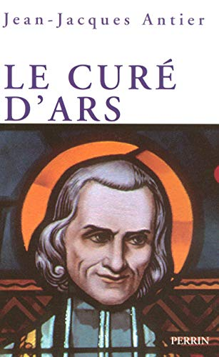 Le curé d'Ars (French Edition): Jean Jacques Antier