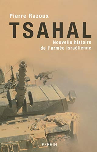 Tsahal.: Nouvelle Histoire de L'Armée Israélienne.: Razoux, Pierre.