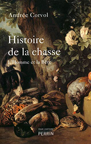 Histoire de la chasse (French Edition): Andrée Corvol