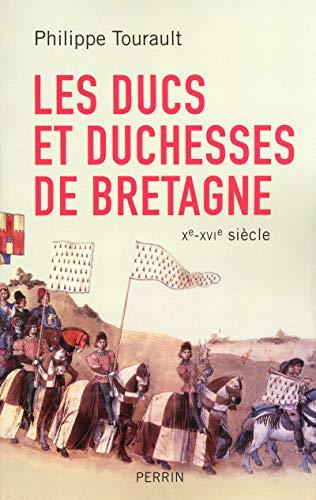 Les ducs et duchesses de Bretagne. Xe-XVIe siècle.: TOURAULT (Philippe)