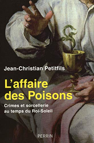 L'affaire Des Poisons: Crimes et sorcellerie au temps du Roi-Soleil - Jean-Christian Petitfils