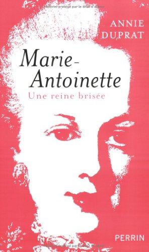 Marie-Antoinette : Une reine brisée: Duprat, Annie