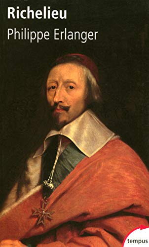 Richelieu : L'ambitieux Le révolutionnaire Le dictateur: Philippe Erlanger