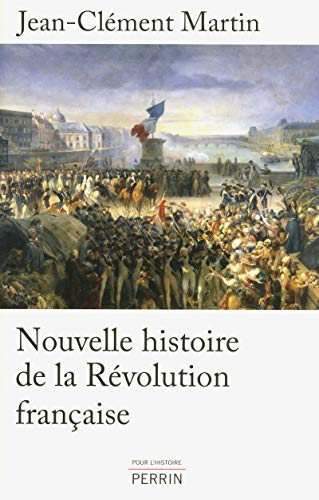 Nouvelle histoire de la Rà volution française: Jean-Clà ment MARTIN