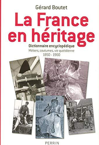 9782262026226: La France en h�ritage : Dicitonnaire encyclop�dique, M�tiers, coutumes, vie quotidienne 1850-1960