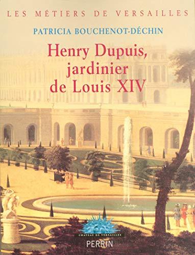 9782262026394: Henry Dupuis, jardinier de Louis XIV