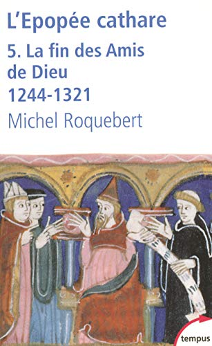 9782262027117: L'épopée cathare : Tome 5, La fin des Amis de Dieu 1244-1321 (Tempus)