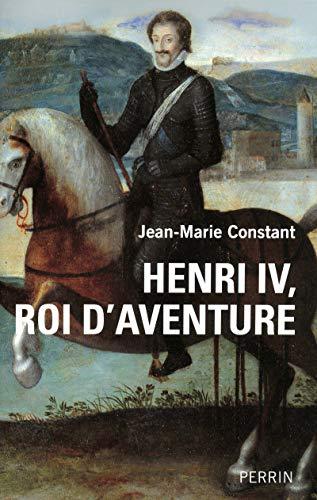 Henri IV, roi d'aventure: Constant, Jean-Marie