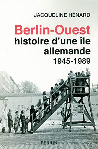 Berlin-Ouest, histoire d'une île allemande (French Edition): H?nard, Jacqueline