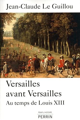 9782262030650: Versailles avant Versailles: Au temps de Louis XIII