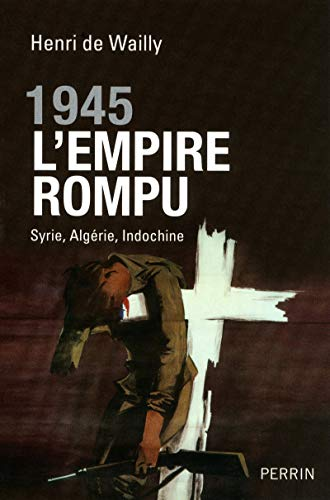 1945 l'empire rompu (French Edition): Henri de Wailly