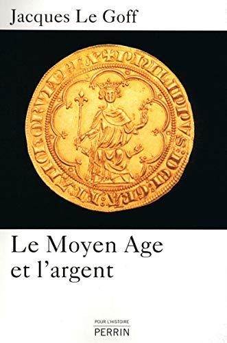 Le Moyen Age et l'argent: Essai d'anthropologie historique (2262032602) by Jacques Le Goff