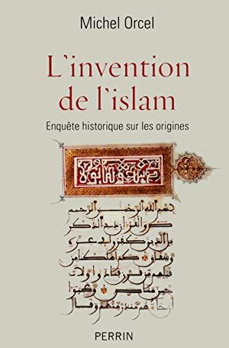 L'invention de l'islam: Orcel, Michel