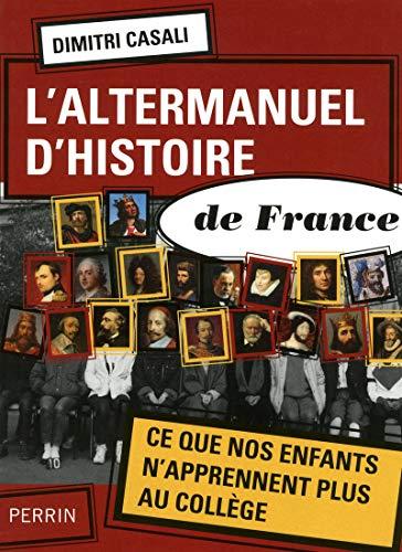 """""""l'altermanuel d'histoire de France ; ce que nos enfants n'apprennent plus au ..."""