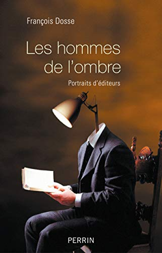 Les hommes de l'ombre: François Dosse