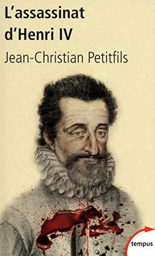 L'assassinat d'Henri IV PETITFILS, Jean-Christian