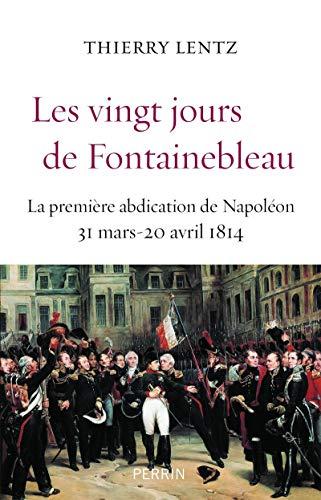 9782262039417: Les vingt jours de Fontainebleau : La première abdication de Napoléon, 31 mars - 20 avril 1814