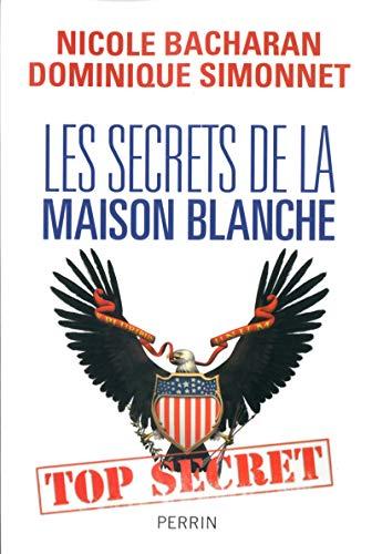 Les secrets de la Maison Blanche: Nicole, SIMONNET, Dominique BACHARAN