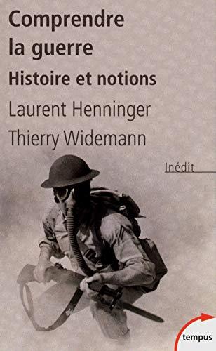 Comprendre la guerre : Histoire et notions: Henninger, Laurent; Widemann,