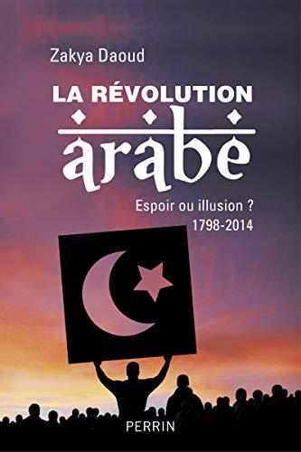 La révolution arabe / espoir ou illusion ? : 1798-2014