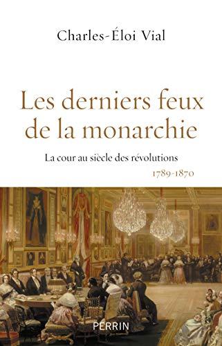Les derniers feux de la monarchie: Vial, Charles-�loi