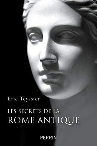 Les secrets de la Rome antique: Teyssier