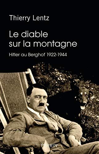 LE DIABLE SUR LA MONTAGNE - HITLER AU BERGHOF 1922-1944 - LENTZ THIERRY