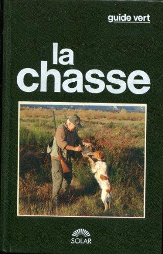 La chasse : La chasse expliquée (Savoir-faire): J-C Chantelat