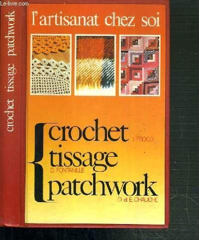 9782263002250: L'artisanat chez soi : Le crochet - Le tissage - Le patchwork