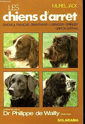 9782263002649: Les chiens d'arret / epagneul français, drahthaar, chien d'arret a poil dur korthal, labrador, sprin