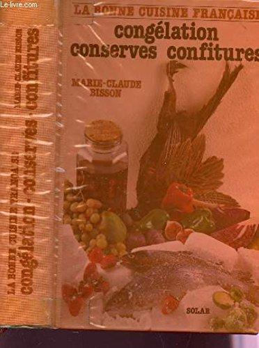 La bonne cuisine Française. Congélation, Conserves, Confitures: Bisson, Marie-Claude